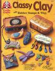 Classy Clay: With Rubber Stamps & Wire Cover Image