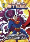 The Man of Steel: Superman Battles Parasite's Feeding Frenzy (DC Super Heroes: The Man of Steel) Cover Image