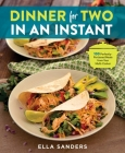 Dinner for Two in an Instant: 100 Perfectly-Portioned Meals from Your Multi-Cooker Cover Image