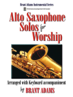 Alto Saxophone Solos for Worship: Arranged with Keyboard Accompaniment Cover Image
