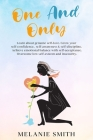 One and Only: Learn about genuine self-love, grow your self-confidence, self-awareness, self-discipline. Achieve emotional balance w Cover Image