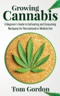 Growing Cannabis: A Beginner's Guide to Cultivating and Consuming Marijuana for Recreational or Medical Use Cover Image