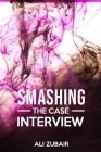 Smashing The Case Interview: The Give It All Approach Cover Image