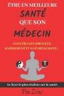 Être en meilleure santé que son médecin: Sans pilules miracles, rapidement et naturellement - Livre naturopathie et développement personnel Cover Image