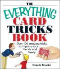 The Everything Card Tricks Book: Over 100 Amazing Tricks to Impress Your Friends and Family! (Everything (Hobbies & Games)) Cover Image