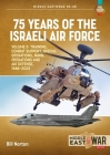75 Years of the Israeli Air Force Volume 3: Training, Combat Support, Special Operations, Naval Operations, and Air Defences, 1948-2023 (Middle East@War) Cover Image