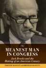 The Meanest Man in Congress: Jack Brooks and the Making of an American Century Cover Image