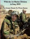 With the 1st Marine Division in Iraq, 2003: No Greater Friend, No Worse Enemy Cover Image