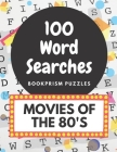 100 Word Searches: Movies of the 80's: Addictive Large-Print Word Puzzles for Movie Buffs and Nostalgia Junkies Cover Image