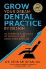 Grow Your Dream Dental Practice By Design: 10 Powerful Strategies to Exponentially Grow Your Business Cover Image