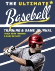 The Ultimate Baseball Training and Game Journal: Record and Track Your Training Game and Season Performance: Perfect for Kids and Teen's: 8.5 x 11-inc Cover Image