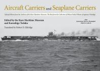 Aircraft Carriers and Seaplane Carriers: Selected Photos from the Archives of the Kure Maritime Museum; The Best from the Collection of Shizuo Fukui's Cover Image