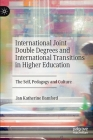 International Joint Double Degrees and International Transitions in Higher Education: The Self, Pedagogy and Culture Cover Image