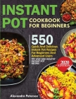 Instant Pot Cookbook for Beginners: 550 Quick and Delicious Instant Pot Recipes for Beginners and Advanced Users, Try Easy and Healthy Instant Pot Rec Cover Image