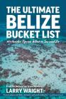 The Ultimate Belize Bucket List: 101 Insider Tips on What to See and Do Cover Image