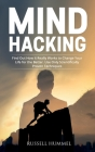 Mind Hacking: Find Out How It Really Works to Change Your Life for the Better. Use Only Scientifically Proven Techniques Cover Image