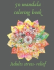 50 mandala coloring book for adults stress- relief: coloring book relieving designs, creativity, concentration, Gift idea, girl, boy, adults, relaxing Cover Image