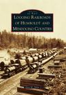 Logging Railroads of Humboldt and Mendocino Counties Cover Image