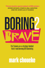 Boring2Brave: The 'Bravery-As-A-Strategy' Mindset That's Transforming B2B Marketing Cover Image