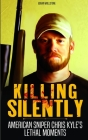 Killing Silently: American Sniper Chris Kyle's Lethal Moments Cover Image