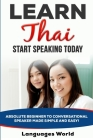 Learn Thai: Start Speaking Today. Absolute Beginner to Conversational Speaker Made Simple and Easy! Cover Image