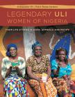 The Legendary Uli Women of Nigeria: Their Life Stories in Signs, Symbols, and Motifs Cover Image
