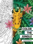 Color the Jungle: A Relaxing Animal-Themed Coloring Book for Adults or Teens Looking for Fun, Stress Relieving Activities Cover Image