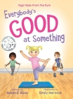 Everybody's Good at Something: Yoga Tales from the Gym Cover Image
