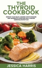 The Thyroid Cookbook: Improve your Health, Reverse Hypothyroidism and Hashimoto's Symptoms with a Proven Iodine-Balancing Plan Cover Image