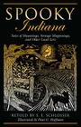 Spooky Indiana: Tales of Hauntings, Strange Happenings, and Other Local Lore Cover Image