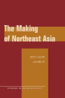 The Making of Northeast Asia (Studies in Asian Security) Cover Image