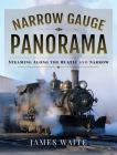 Narrow Gauge Panorama: Steaming Along the Rustic and Narrow Cover Image