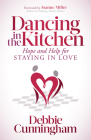 Dancing in the Kitchen: Hope and Help for Staying in Love Cover Image