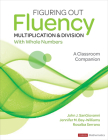 Figuring Out Fluency - Multiplication and Division with Whole Numbers: A Classroom Companion (Corwin Mathematics) Cover Image