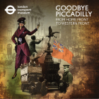 Goodbye Piccadilly: From Home Front to Western Front Cover Image