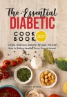 The Essential Diabetic Cookbook 2021: Simple, Delicious Diabetic Recipes, the Best Way to Eating Healthy Every Day at Home! Cover Image