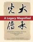 A Legacy Magnified: A Generation of Chinese Americans in Southern California (1980's 2010's): Vol 2 Cover Image