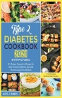 Type 2 Diabetes Cookbook 2021 with Pictures: 50+ Recipes Targeted to Manage the Most Common Diabetes Type and Prevent Long-Term Ailments Cover Image