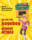 gør det selv kogebog til Wonder Women: Blank Opskriftsbog til at skrive i, tom bog til dine egne personlige yndlingsretter Cover Image