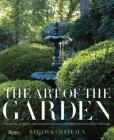 The Art of the Garden: Landscapes, Interiors, Arrangements, and Recipes Inspired by Horticultural  Splendors Cover Image
