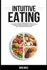 Intuitive Eating: The Revolutionary Program. A Step by Step Guide to Manage Overeating and to end your Battle with Food Cover Image