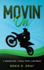 Movin' On: A Teenage Poet, a Small Town, a Big Dream Cover Image