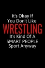 It's Okay If You Don't Like Wrestling: Wrestling Gifts To Write In For Boys, Men, Girls & Women, Inspirational Blank Small Lined Sports Journal Cover Image