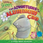 The Adventures of an Aluminum Can: A Story About Recycling (Little Green Books) Cover Image