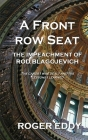 A Front Row Seat: The Impeachment of Rod Blagojevich Cover Image