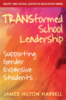 TRANSformed School Leadership: Supporting Gender Expansive Students (Equity and Social Justice in Education) Cover Image
