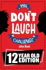 The Don't Laugh Challenge - 12 Year Old Edition: The LOL Interactive Joke Book Contest Game for Boys and Girls Age 12 Cover Image