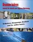 Brunnen bohren - Schritt für Schritt zum eigenen Werkzeug: Erdbohrer, Kiespumpe, Dreibein und Co. selber bauen Cover Image
