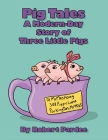 Pig Tales: A Modern-Day Story of Three Little Pigs Cover Image