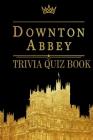 Downton Abbey: Trivia Quiz Book Cover Image